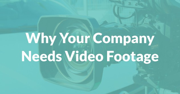 why your company needs video footage