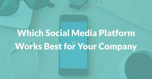 Which social media platform works best for your company?