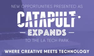 New Opportunities Presented as Catapult Expands to the LA Tech Park